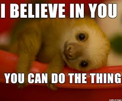 You Are Awesome Meme - motivational sloth thinks you re awesome meme on imgur