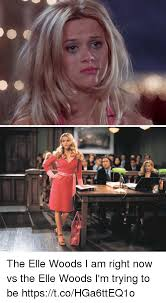 Elle Meme - the elle woods i am right now vs the elle woods i m trying to be