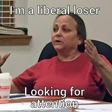 Attention Meme - im a liberal loser looking for attention meme meme rewards