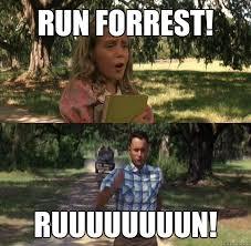 Run Forrest Run Meme - run forrest ruuuuuuuun run forrest run quickmeme
