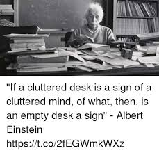 Albert Einsteins Desk 25 Best Memes About If A Cluttered Desk If A Cluttered Desk