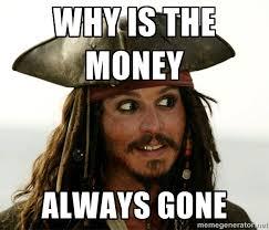 Meme Money - why is the money always gone jack sparrow meme generator
