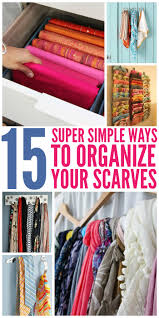How To Organise Your Closet 15 Super Simple Ways To Organize Scarves