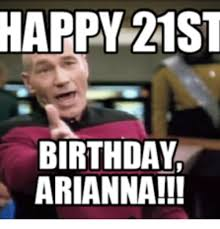 Happy 21 Birthday Meme - happy 21st birthday arianna 21st birthday meme on me me