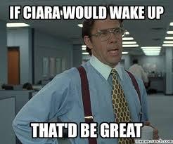 Ciara Meme - ciara would wake up
