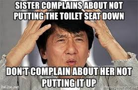 Toilet Seat Down Meme - sister complains about not putting the toilet seat down don t