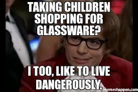 Austin Power Meme - taking children shopping for glassware i too like to live