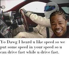 Yo Dawg Know Your Meme - image 38446 xzibit yo dawg know your meme