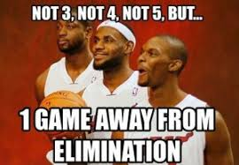 Heat Memes - not 3 not 4 not 5 but one game away from elimination heat
