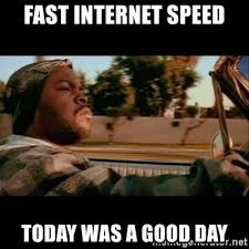 Fast Internet Meme - fast internet speed today was a good day ice cube today was a