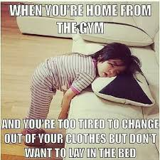 Tired Meme - meme when you are home from the gym and you re too tired golfian com