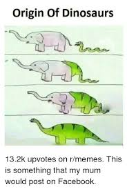 R Memes - facebook memes and dinosaurs origin of dinosaurs 13 2k upvotes on