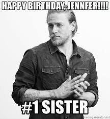 Jax Teller Memes - happy birthday jennfer 1 sister jax teller mca meme generator