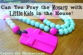 rosary for kids can you pray the rosary with kids in the house