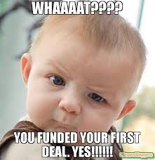 Yes Meme Baby - whaaaat you funded your first deal yes meme skeptical