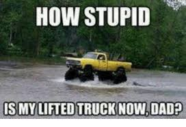 Lifted Truck Meme - how stupid is my lifted truck now dad dad meme on me me