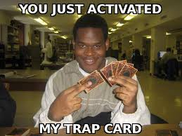 You Dun Goofed Meme - image 63491 you just activated my trap card know your meme