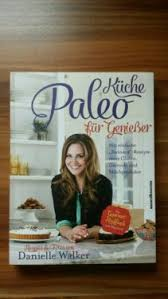 paleo küche paleo küche für genießer danielle walker kochbuch backen neu in