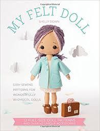 my felt doll 12 easy patterns for wonderful whimsical dolls