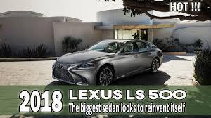 lexus sc 500 convertible 2018 lexus ls 500 is the biggest sedan looks to reinvent