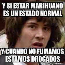 Memes De Marihuanos - meme keanu reeves y si estar marihuano es un estado normal y