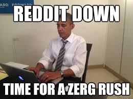 Zerg Rush Meme - reddit down time for a zerg rush president ama quickmeme