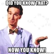 Did You Know Meme - did you know that now you know bill nye meme generator