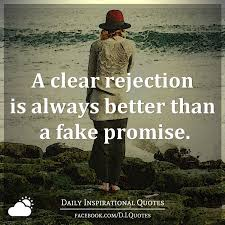 a clear rejection is always better than a promise quotes
