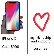 Iphone Meme Creator - my friendship and support iphone x cost 999 cost free iphone meme