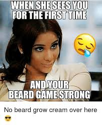 No Beard Meme - when she sees you for the first time and your beard game strong no