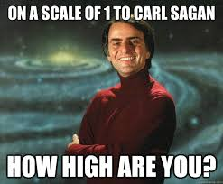 How High Are You Meme - on a scale of 1 to carl sagan how high are you carl sagan