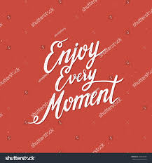 vintage quote backgrounds enjoy every moment vintage inspirational quote stock vector