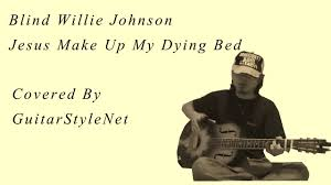 Blind Willie Johnson Blind Willie Johnson Jesus Make Up My Dying Bed Youtube