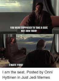 Take A Seat Meme - you were supposed to take a seat not join them i hate you i am the