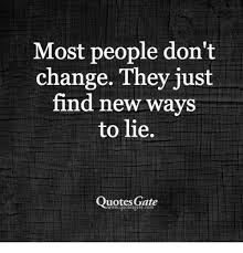 People Change Memes - most people don t change they just find new ways to lie quotes
