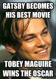 Meme Tobey Maguire - gatsby becomes his best movie tobey maguire wins the oscar bad