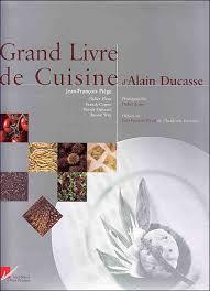 livre cuisine ducasse grand livre de cuisine broché alain ducasse achat livre