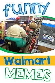 Funny Walmart Memes - memes funny walmart memes and hilarious jokes lol memes walmart
