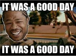 Today Was A Good Day Meme - image 434091 it was a good day know your meme