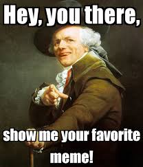 Favorite Meme - hey you there show me your favorite meme poster meganmartin21