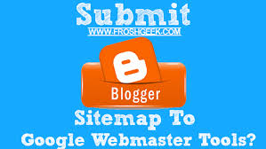 how to submit blogger sitemap to google webmaster tools froshgeek
