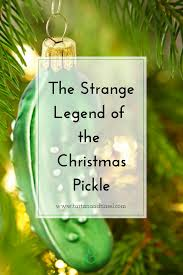 christmas pickle strange legend of the christmas pickle