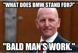 What Does Meme Stand For - what does bmw stand for bald man s work maddern quickmeme