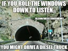 Diesel Truck Memes - dieseltees if you roll the windows down to mlisten you might
