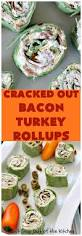 cracked out bacon turkey rollups can u0027t stay out of the kitchen