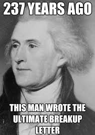 Funny Break Up Memes - thomas jefferson was an american founding father the principal