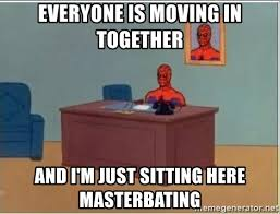 Moving In Together Meme - everyone is moving in together and i m just sitting here