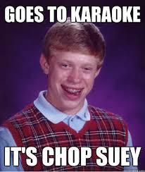 Asian Karaoke Meme - goes to karaoke it s chop suey bad luck brian quickmeme