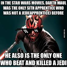 Darth Maul Meme - in the star wars movies darth maul was the only sith apprentice who