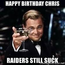 Raiders Suck Memes - happy birthday chris raiders still suck gatsby gatsby meme generator